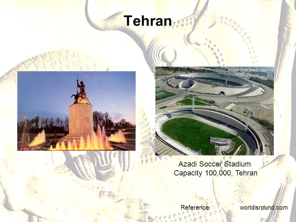 Tehran Reference: worldisround.com Azadi Soccer Stadium Capacity 100,000, Tehran