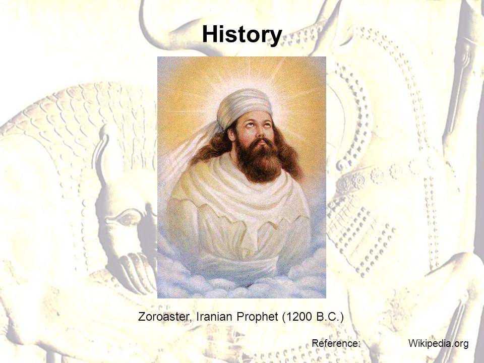 History Zoroaster, Iranian Prophet (1200 B.C.) Reference: Wikipedia.org