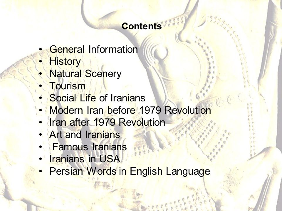 Contents General Information History Natural Scenery Tourism Social Life of Iranians Modern Iran before 1979 Revolution Iran after 1979 Revolution Art