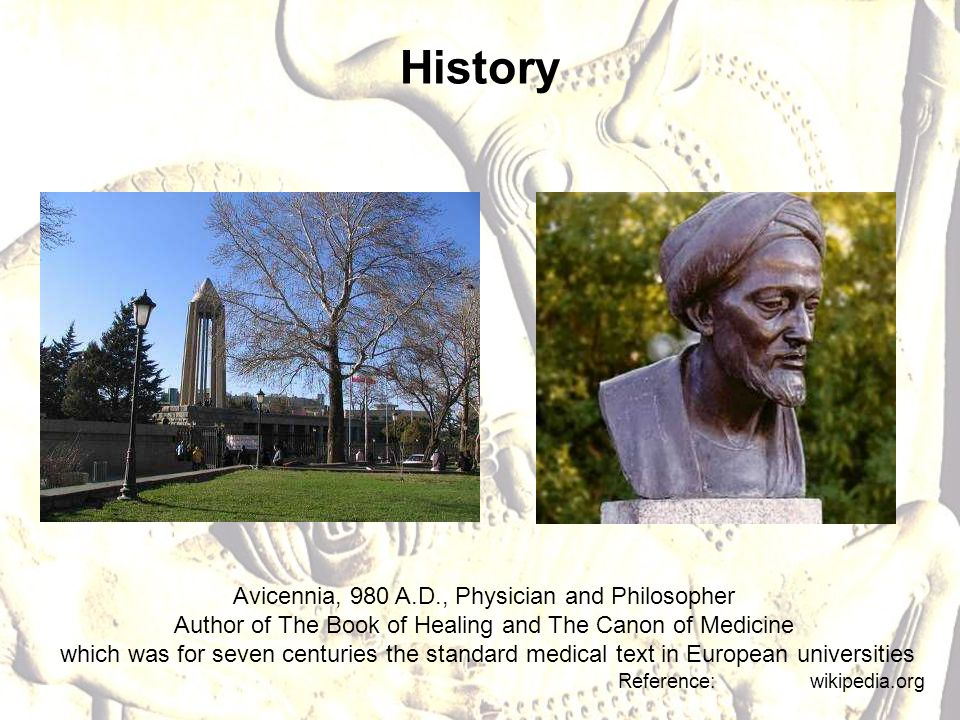 History Avicennia, 980 A.D., Physician and Philosopher Author of The Book of Healing and The Canon of Medicine which was for seven centuries the standard medical text in European universities Reference: wikipedia.org