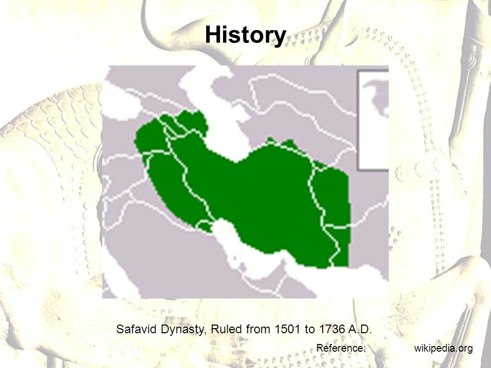 History Safavid Dynasty, Ruled from 1501 to 1736 A.D. Reference: wikipedia.org