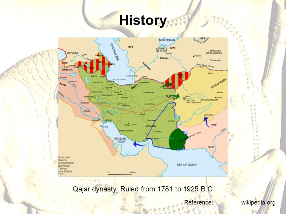 History Qajar dynasty, Ruled from 1781 to 1925 B.C Reference: wikipedia.org
