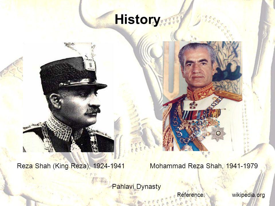 History Reza Shah (King Reza), 1924-1941 Reference: wikipedia.org Mohammad Reza Shah, 1941-1979 Pahlavi Dynasty