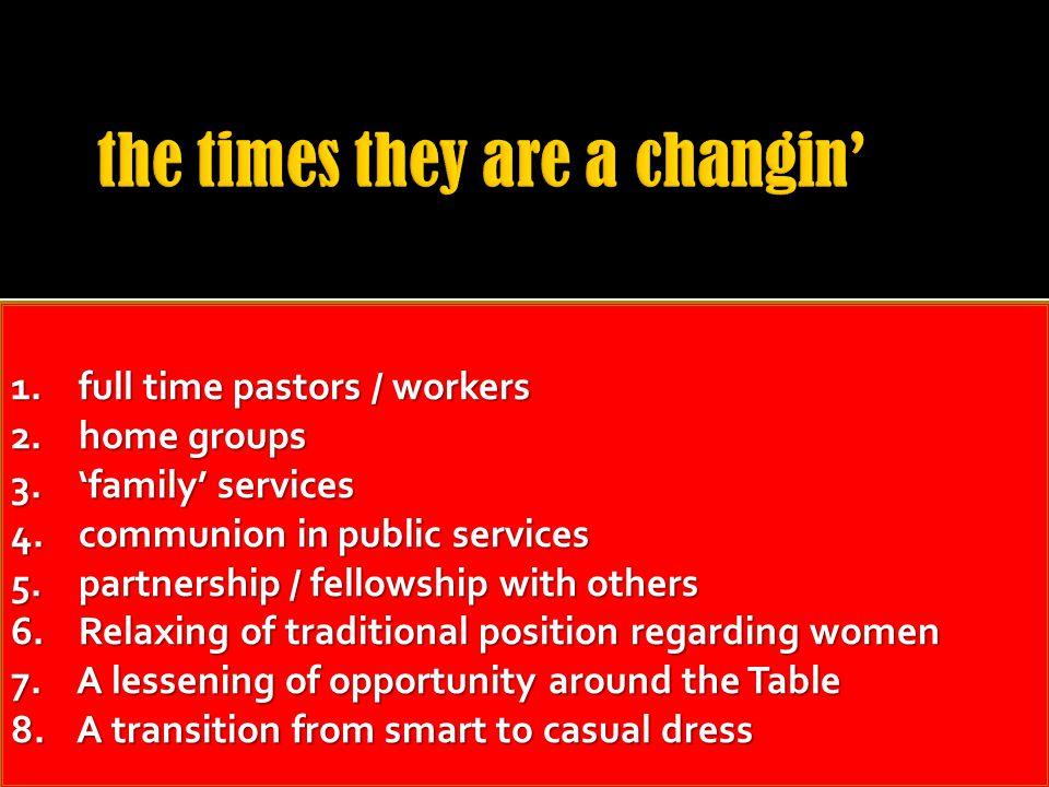 1. full time pastors / workers 2. home groups 3. 'family' services 4. communion in public services 5. partnership / fellowship with others 6. Relaxing