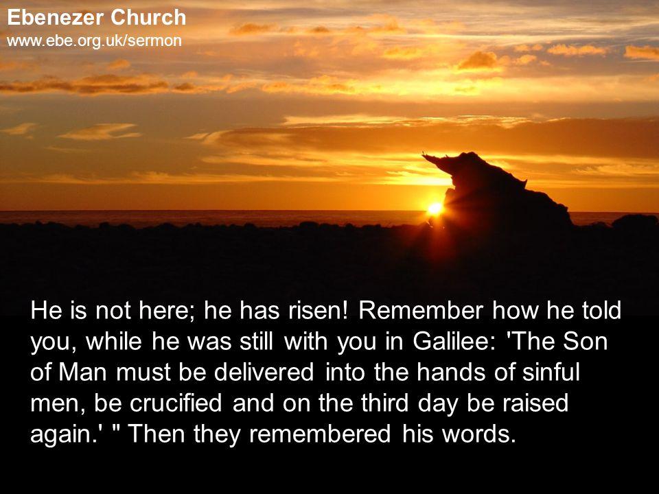 Ebenezer Church www.ebe.org.uk/sermon He is not here; he has risen.