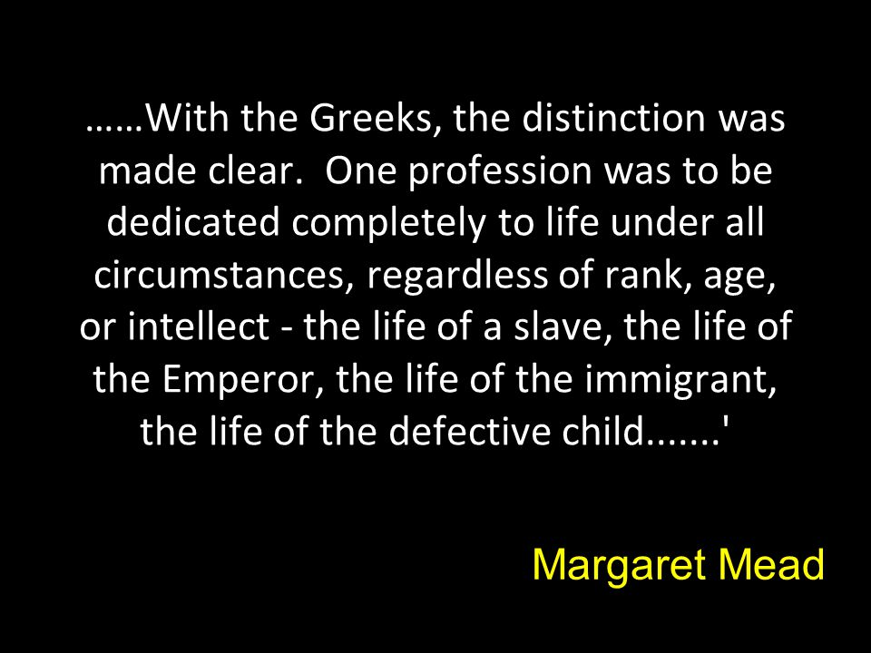……With the Greeks, the distinction was made clear. One profession was to be dedicated completely to life under all circumstances, regardless of rank,