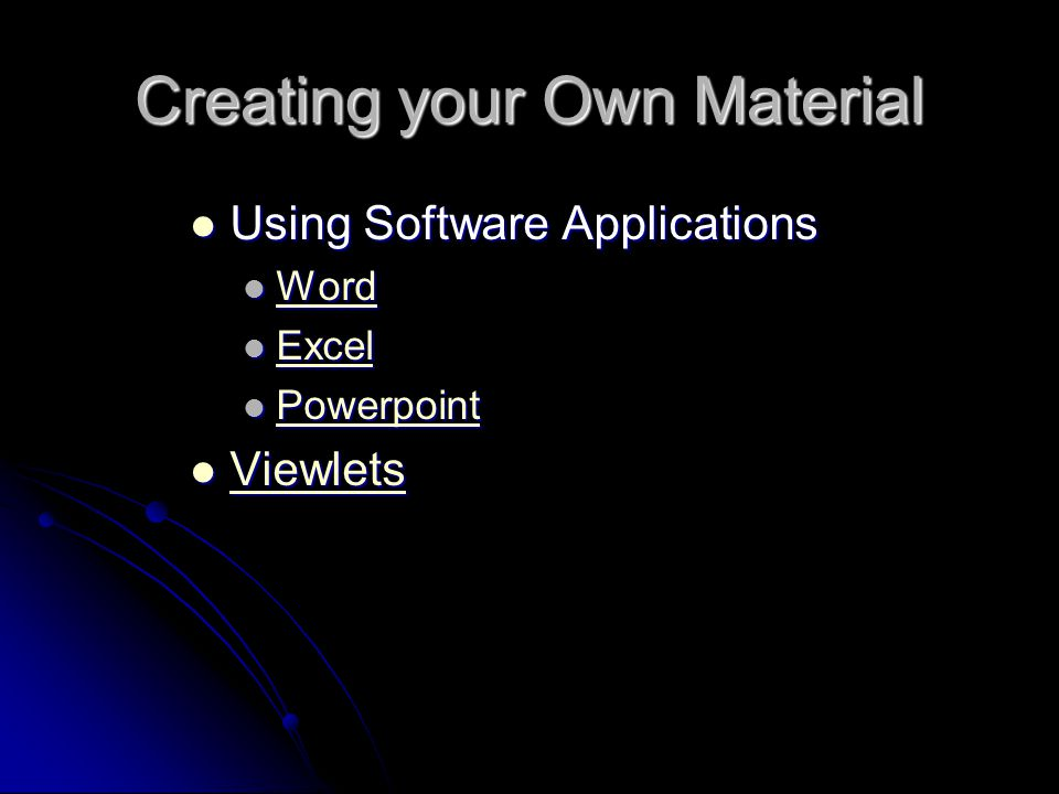 Creating your Own Material Using Software Applications Using Software Applications Word Word Word Excel Excel Excel Powerpoint Powerpoint Powerpoint Viewlets Viewlets Viewlets