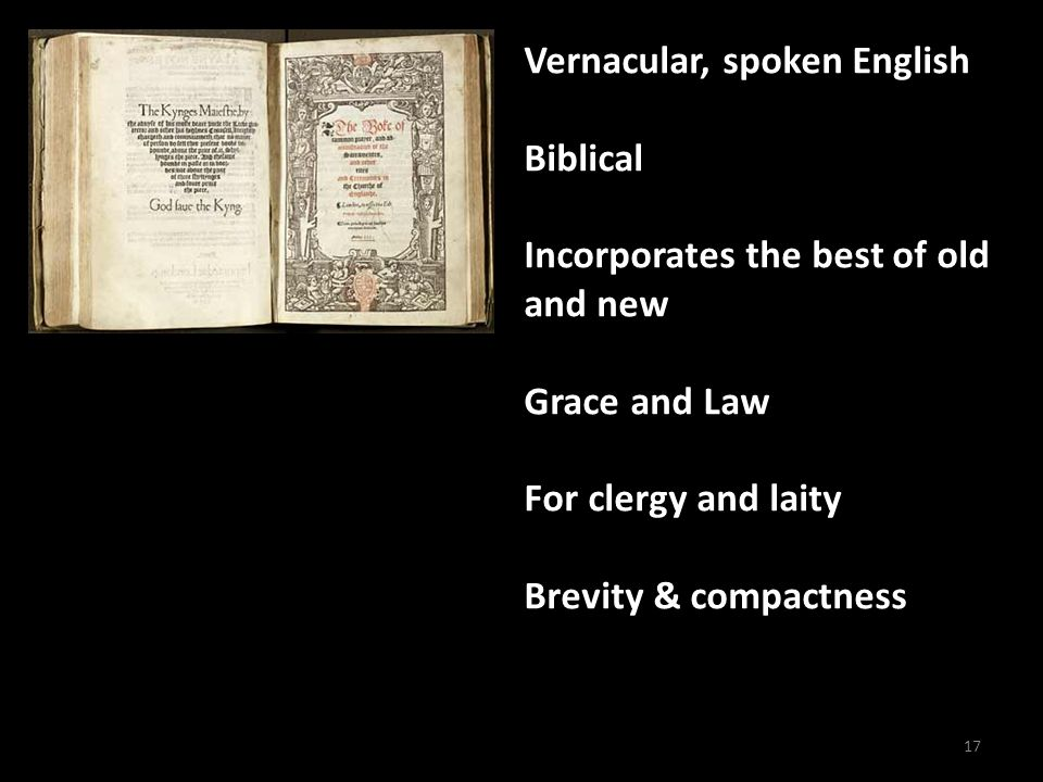 17 Vernacular, spoken English Biblical Incorporates the best of old and new Grace and Law For clergy and laity Brevity & compactness
