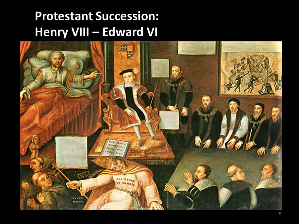 5 The Protestant Succession – Henry VIII to Edward VI Protestant Succession: Henry VIII – Edward VI