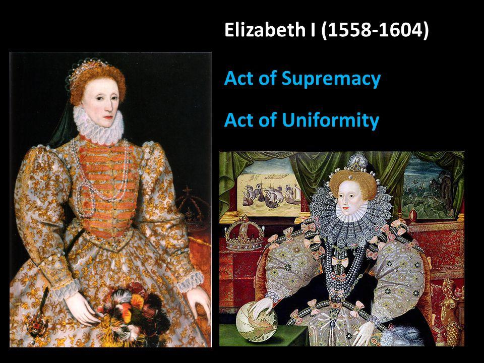 7 Elizabeth I (1558-1604) Act of Supremacy Act of Uniformity
