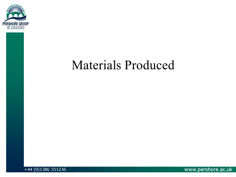 www.pershore.ac.uk +44 (0)1386 551236 Materials Produced