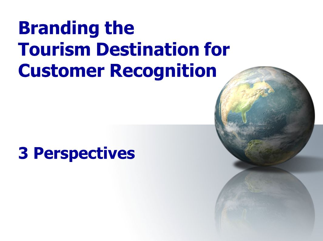 Branding the Tourism Destination for Customer Recognition 3 Perspectives