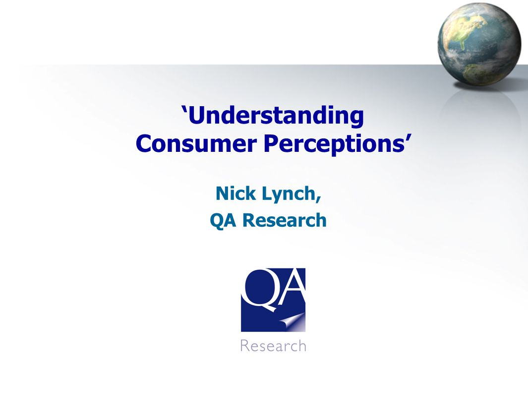 'Understanding Consumer Perceptions' Nick Lynch, QA Research