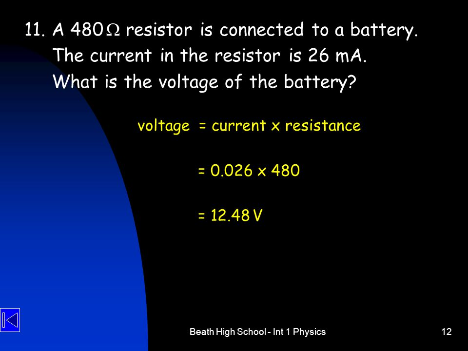 Beath High School - Int 1 Physics12 11.A 480  resistor is connected to a battery. The current in the resistor is 26 mA. What is the voltage of the ba