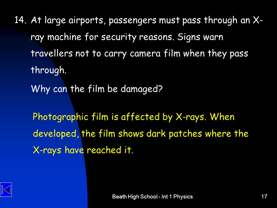 Beath High School - Int 1 Physics17 14.At large airports, passengers must pass through an X- ray machine for security reasons.
