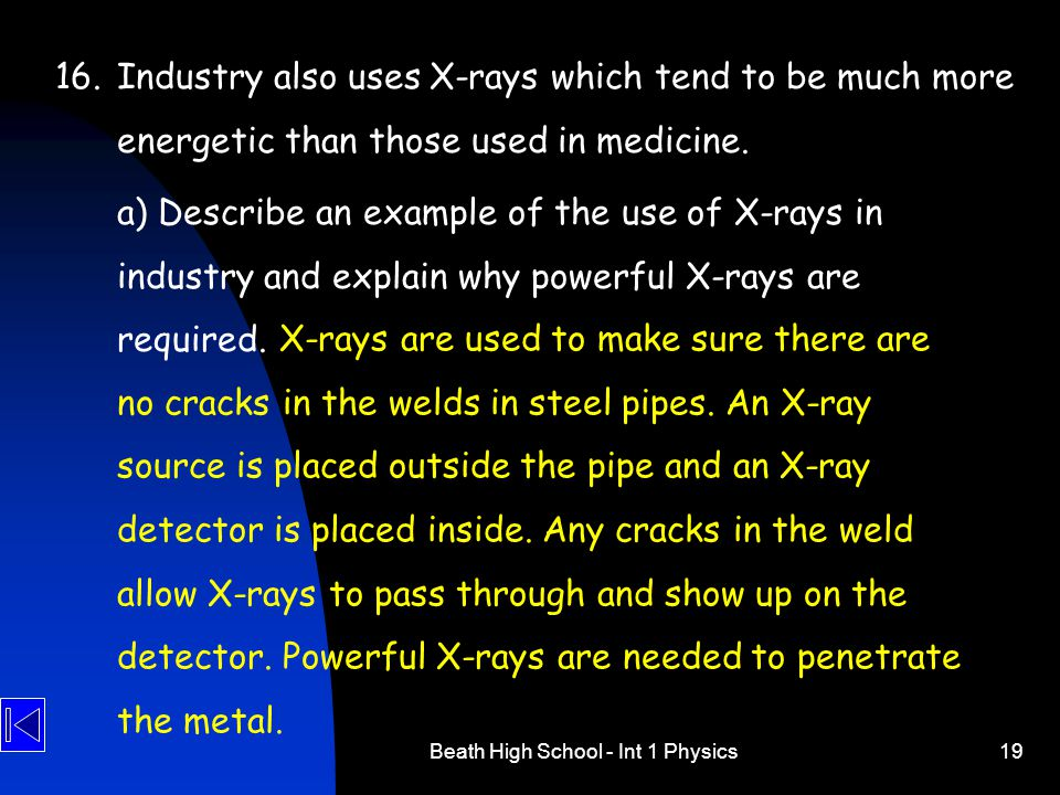 Beath High School - Int 1 Physics19 16.Industry also uses X-rays which tend to be much more energetic than those used in medicine. a) Describe an exam