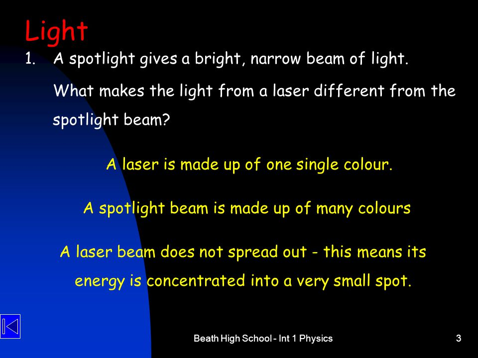 Beath High School - Int 1 Physics3 1.A spotlight gives a bright, narrow beam of light. What makes the light from a laser different from the spotlight