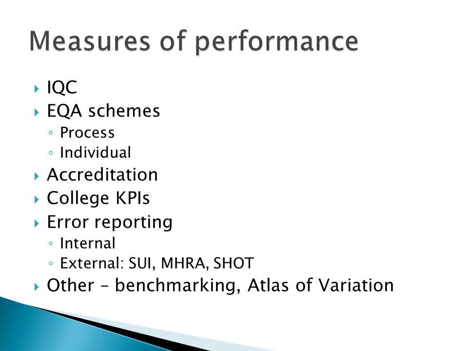  IQC  EQA schemes ◦ Process ◦ Individual  Accreditation  College KPIs  Error reporting ◦ Internal ◦ External: SUI, MHRA, SHOT  Other – benchmarking, Atlas of Variation