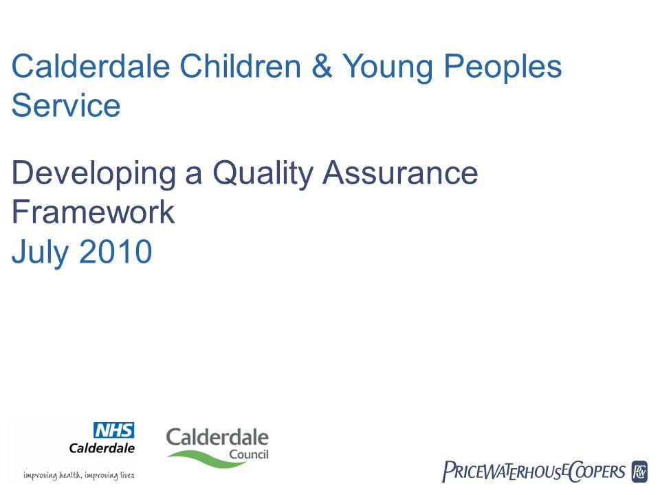  Calderdale Children & Young Peoples Service Developing a Quality Assurance Framework July 2010