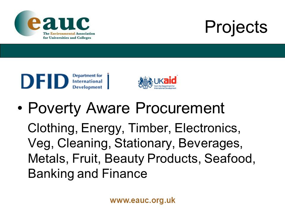 www.eauc.org.uk Projects Poverty Aware Procurement Clothing, Energy, Timber, Electronics, Veg, Cleaning, Stationary, Beverages, Metals, Fruit, Beauty