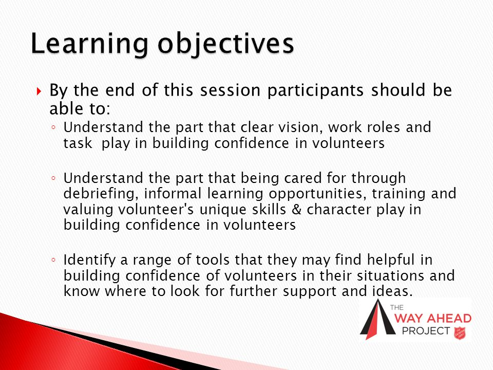  By the end of this session participants should be able to: ◦ Understand the part that clear vision, work roles and task play in building confidence