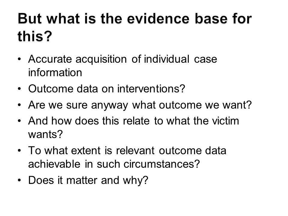 Accurate acquisition of individual case information Outcome data on interventions.