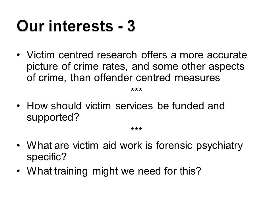 Victim centred research offers a more accurate picture of crime rates, and some other aspects of crime, than offender centred measures *** How should victim services be funded and supported.