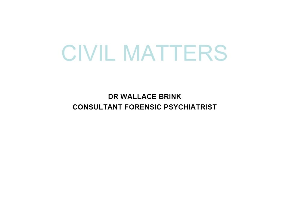 DR WALLACE BRINK CONSULTANT FORENSIC PSYCHIATRIST CIVIL MATTERS