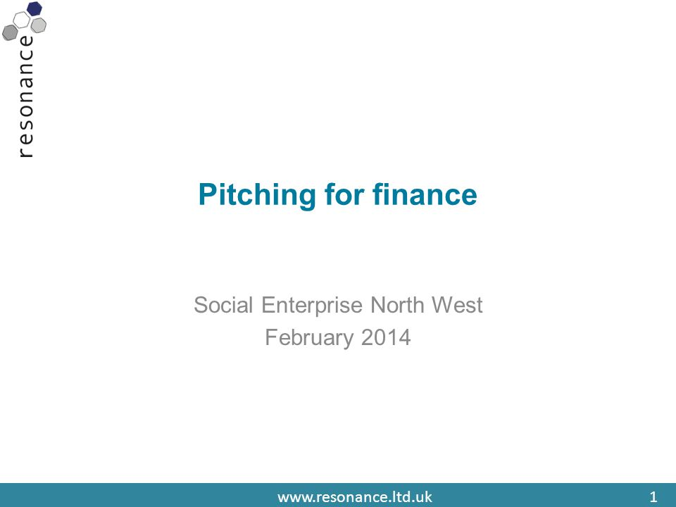 www.resonance.ltd.uk1 Pitching for finance Social Enterprise North West February 2014