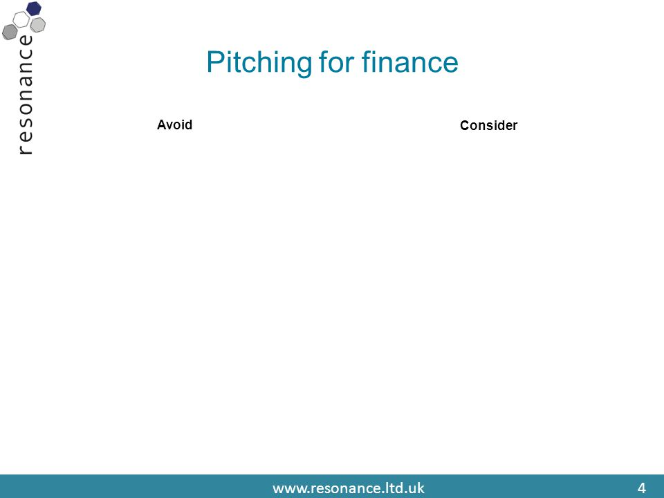 www.resonance.ltd.uk4 Pitching for finance Avoid Consider