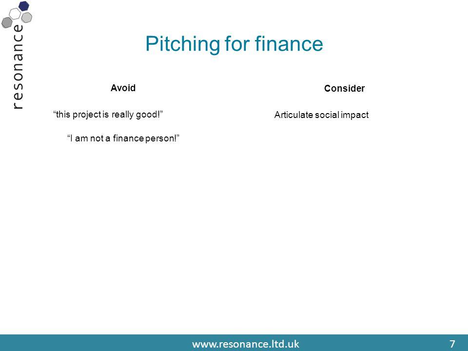 www.resonance.ltd.uk7 Pitching for finance Avoid this project is really good! I am not a finance person! Consider Articulate social impact