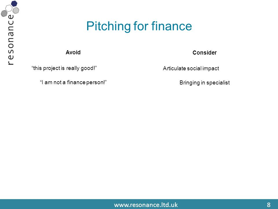 www.resonance.ltd.uk8 Pitching for finance Avoid this project is really good! I am not a finance person! Consider Articulate social impact Bringing in specialist