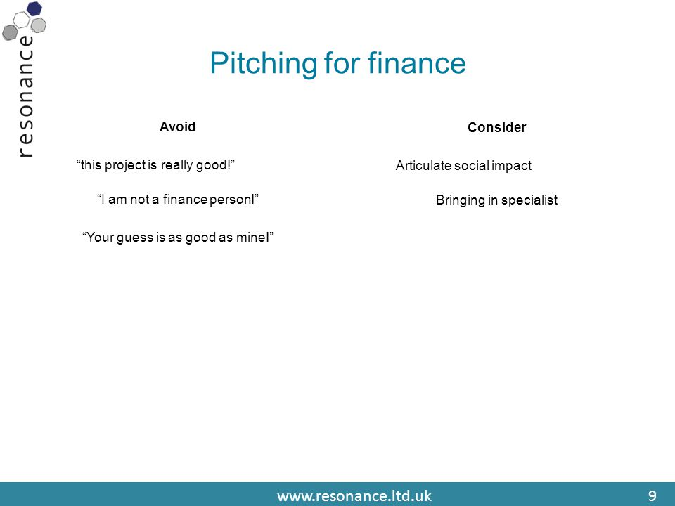 www.resonance.ltd.uk9 Pitching for finance Avoid this project is really good! I am not a finance person! Your guess is as good as mine! Consider Articulate social impact Bringing in specialist