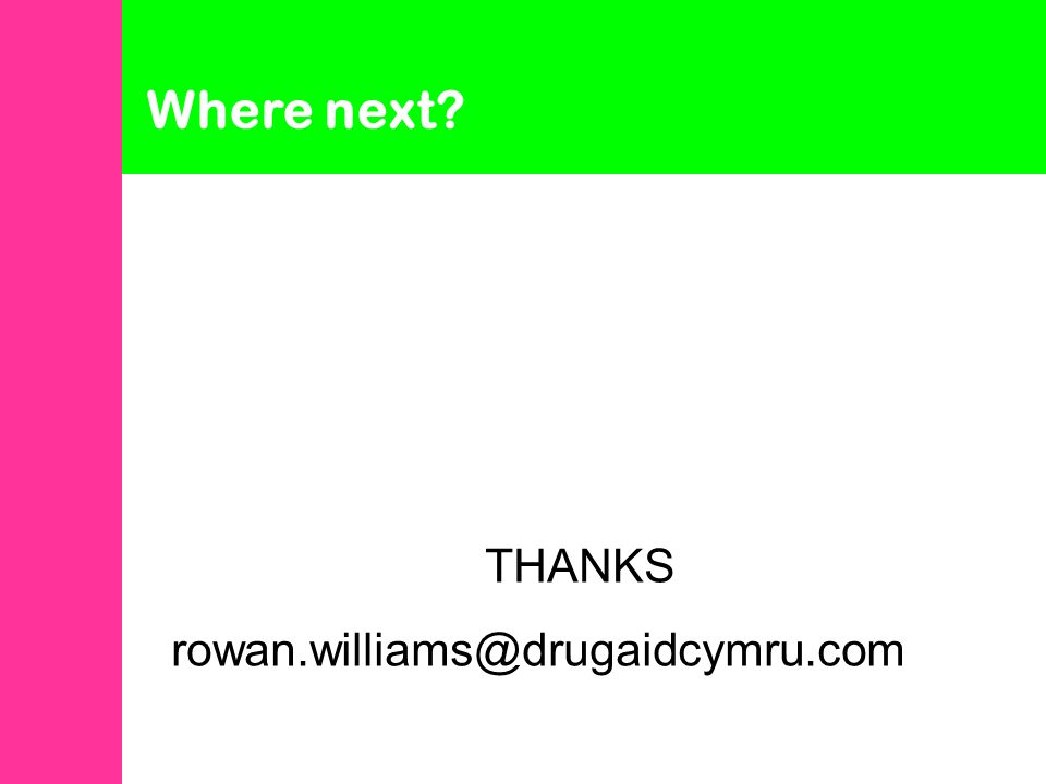 Where next THANKS rowan.williams@drugaidcymru.com