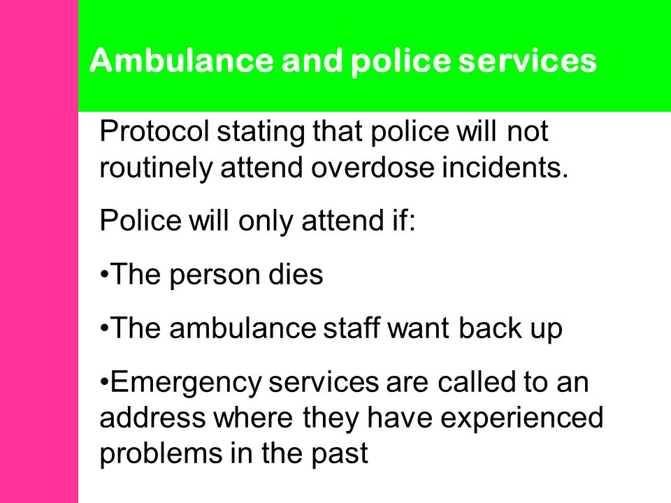 Ambulance and police services Protocol stating that police will not routinely attend overdose incidents.