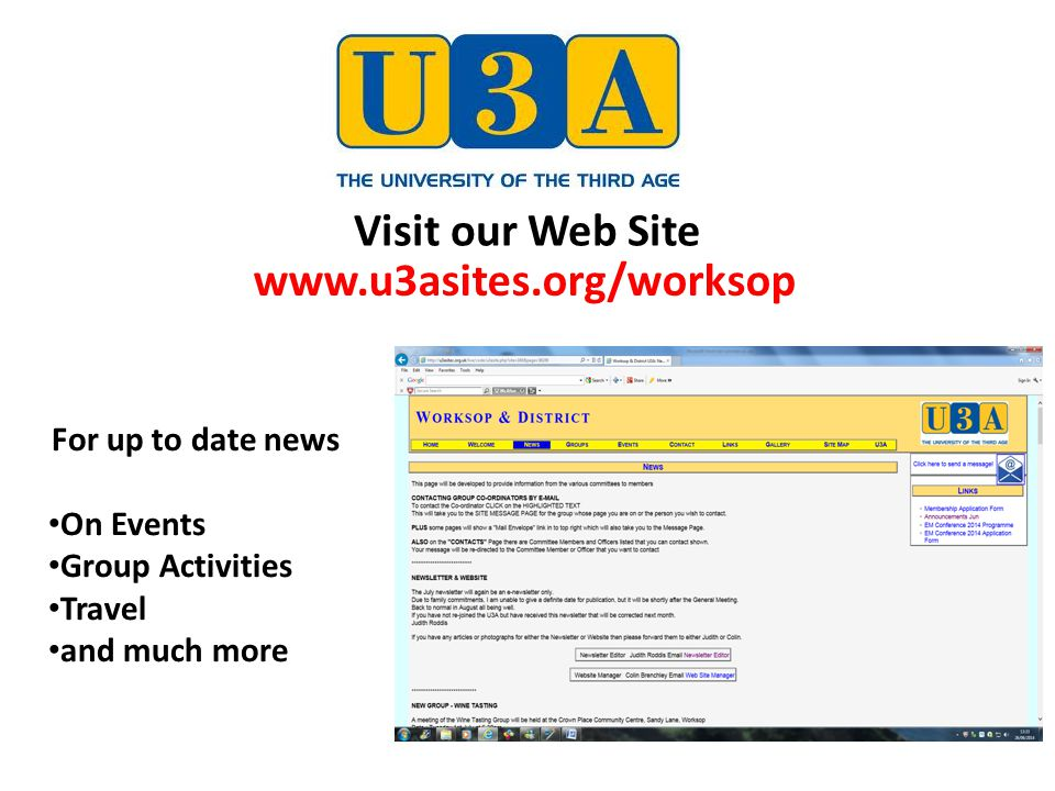 Visit our Web Site www.u3asites.org/worksop For up to date news On Events Group Activities Travel and much more