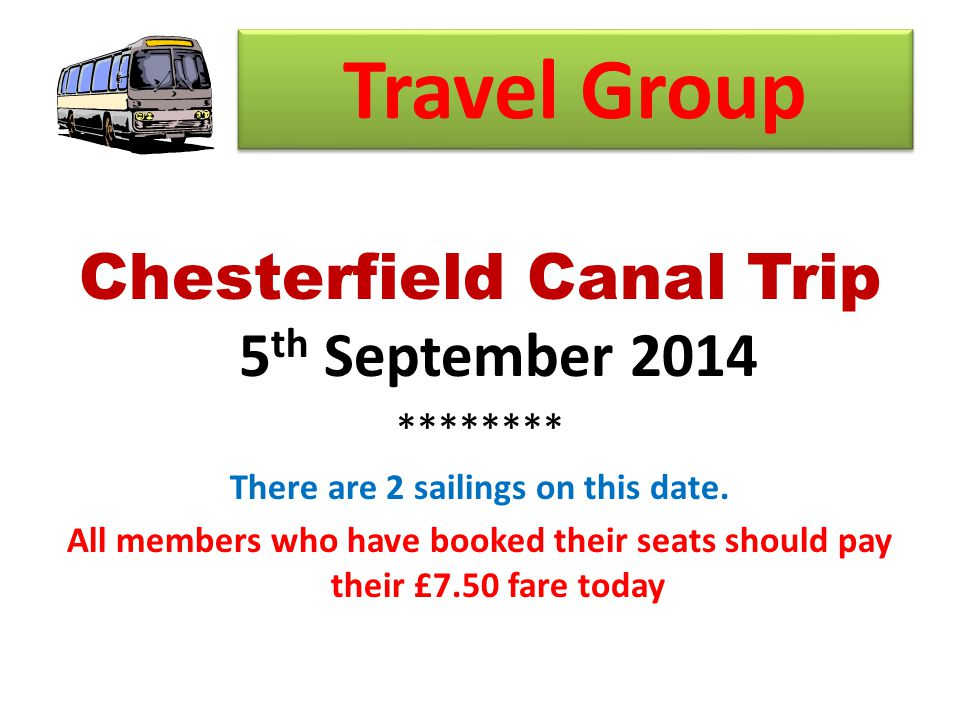 Travel Group Chesterfield Canal Trip 5 th September 2014 ******** There are 2 sailings on this date.