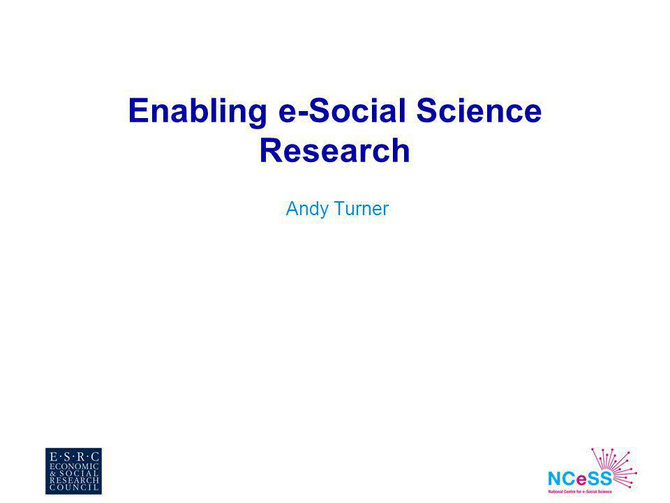 Enabling e-Social Science Research Andy Turner