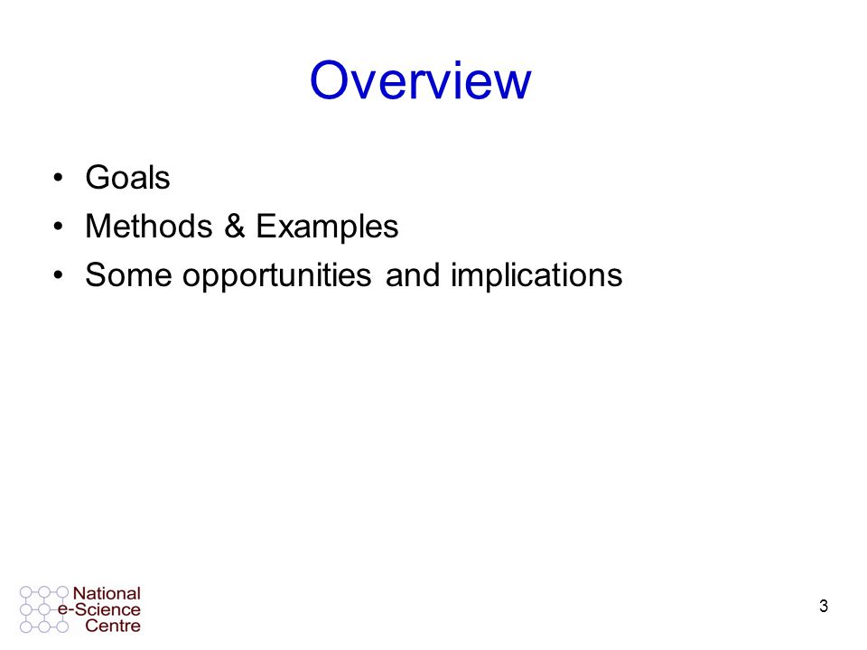 3 Overview Goals Methods & Examples Some opportunities and implications