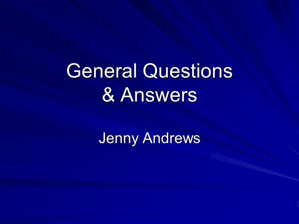 General Questions & Answers Jenny Andrews