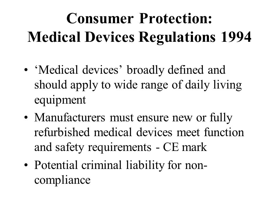 Consumer Protection: Medical Devices Regulations 1994 'Medical devices' broadly defined and should apply to wide range of daily living equipment Manuf
