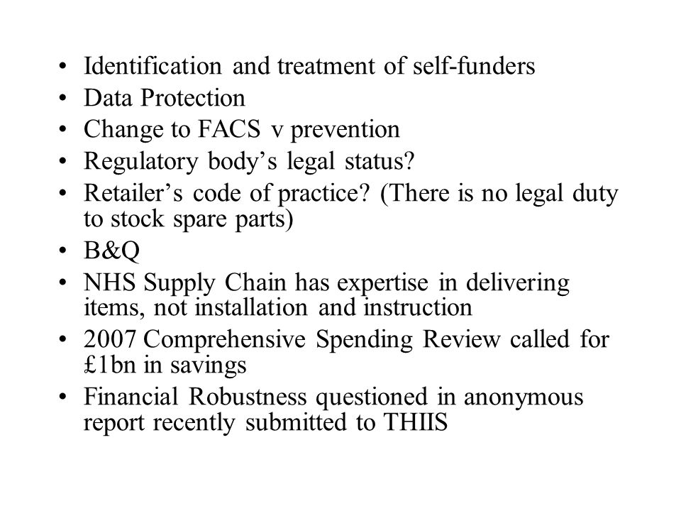 Identification and treatment of self-funders Data Protection Change to FACS v prevention Regulatory body's legal status? Retailer's code of practice?