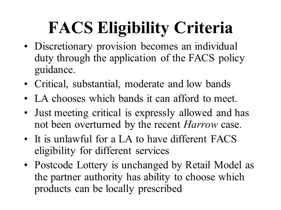 FACS Eligibility Criteria Discretionary provision becomes an individual duty through the application of the FACS policy guidance. Critical, substantia