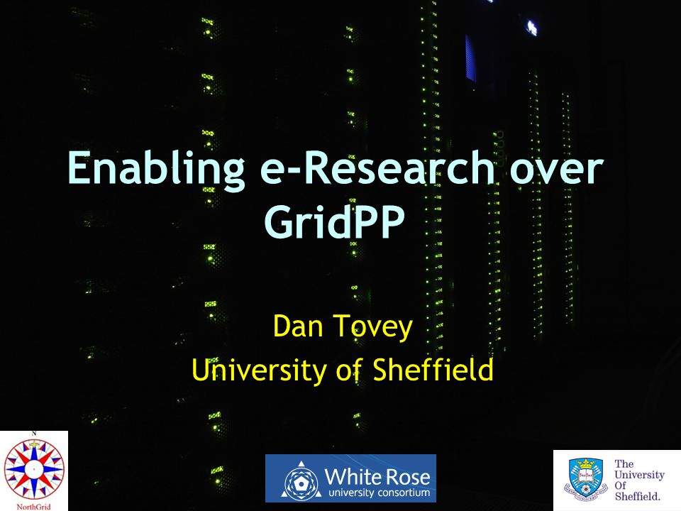 Enabling e-Research over GridPP Dan Tovey University of Sheffield