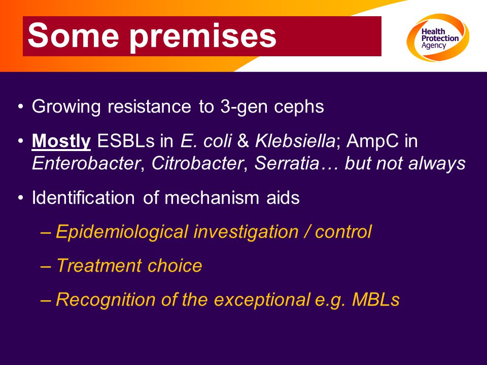 Some premises Growing resistance to 3-gen cephs Mostly ESBLs in E.