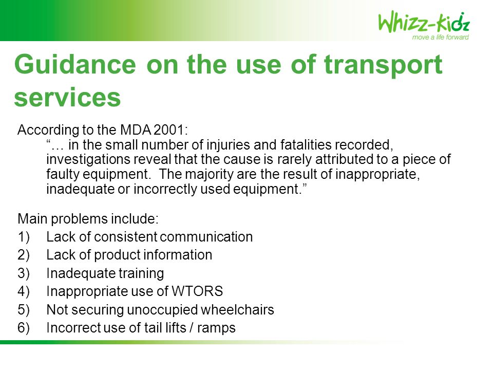 "Guidance on the use of transport services According to the MDA 2001: ""… in the small number of injuries and fatalities recorded, investigations reveal"