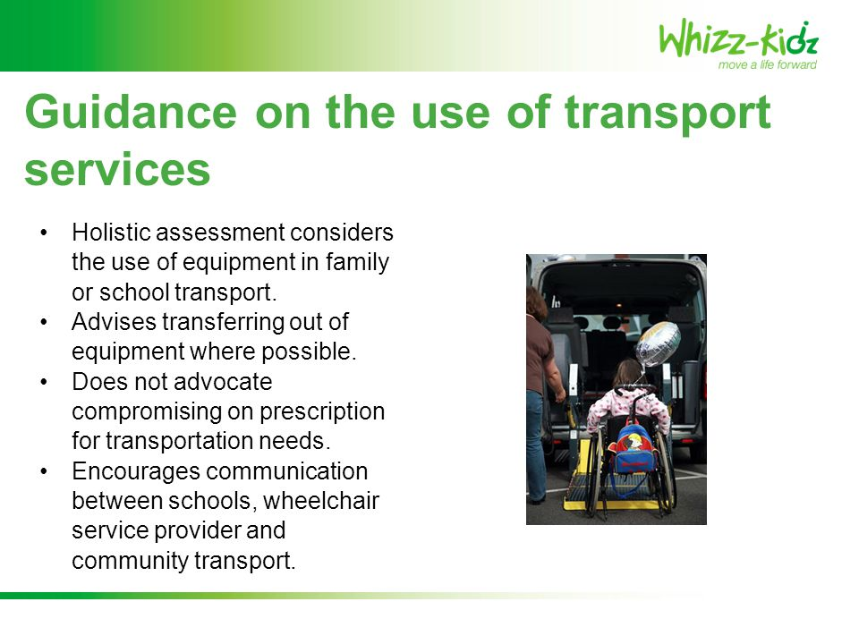 Guidance on the use of transport services Holistic assessment considers the use of equipment in family or school transport. Advises transferring out o