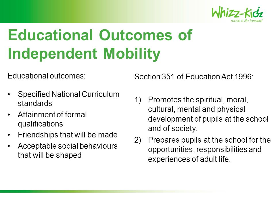 Educational outcomes: Specified National Curriculum standards Attainment of formal qualifications Friendships that will be made Acceptable social beha