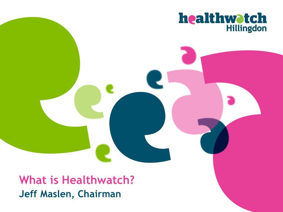 What is Healthwatch Jeff Maslen, Chairman