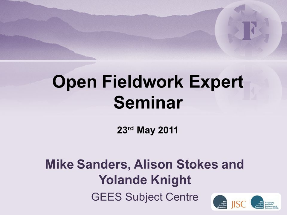 Mike Sanders, Alison Stokes and Yolande Knight GEES Subject Centre Open Fieldwork Expert Seminar 23 rd May 2011